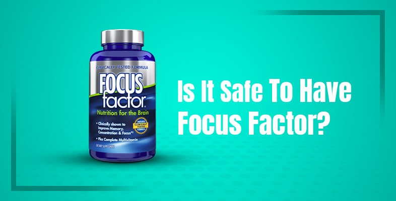 Is It Safe To Have Focus Factor