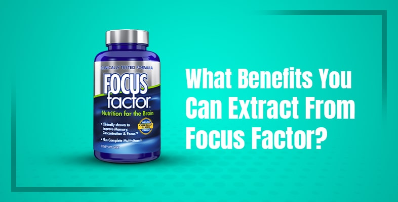 What Benefits You Can Extract From Focus Factor