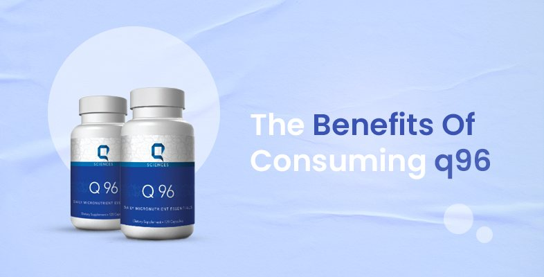 The Benefits Of Consuming q96